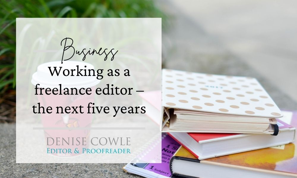 Working as a freelance editor – the next five years