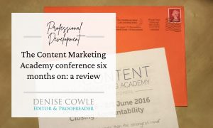 The Content Marketing Academy conference 2016 - six months on. A review.