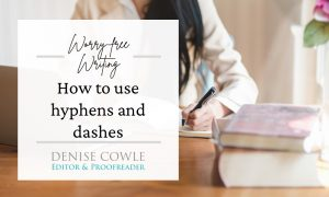 Worry-free writing: how to use hyphens and dashes