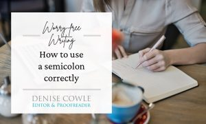 Worry-free writing: how to use a semicolon correctly