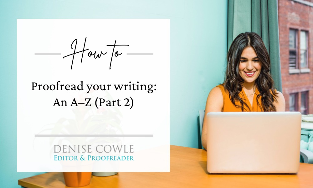 How to proofread your own writing - an A to Z, part 2