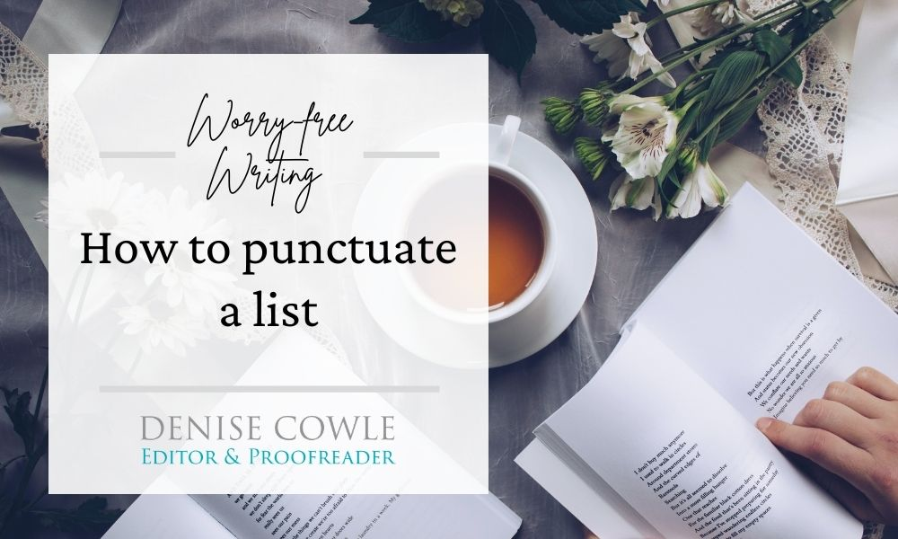 How to punctuate a list. Part of the Worry-free Writing series by Denise Cowle Editorial