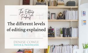 THe different levels of editing explained: a transcript of The Editing Podcast episode