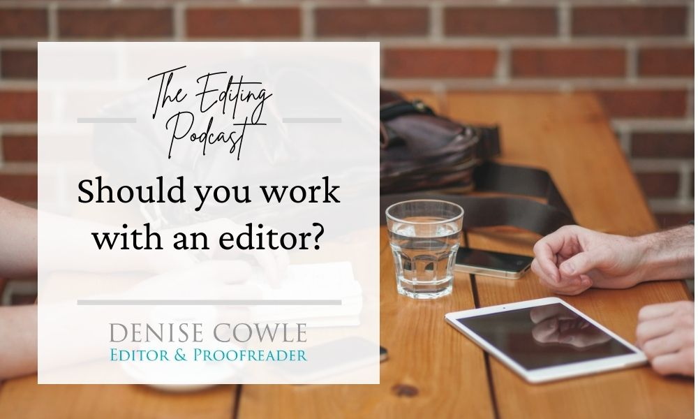 Should you work with an editor?: a transcript of The Editing Podcast episode