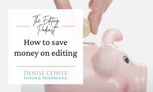 How to save money on editing: a transcript of The Editing Podcast episode