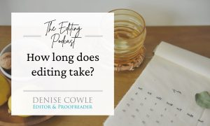 How long does editing take: a transcription of The Editing Podcast episode
